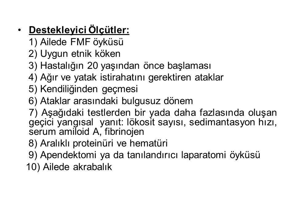 Destekleyici Ölçütler: 1) Ailede FMF öyküsü 2) Uygun etnik köken 3) Hastalığın 20 yaşından önce başlaması 4) Ağır ve yatak istirahatını gerektiren ata