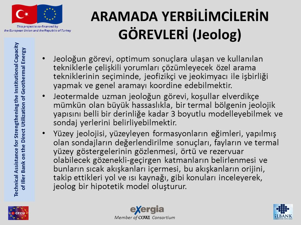 Member of Consortium This project is co-financed by the European Union and the Republic of Turkey ARAMADA YERBİLİMCİLERİN GÖREVLERİ (Jeolog) Jeoloğun