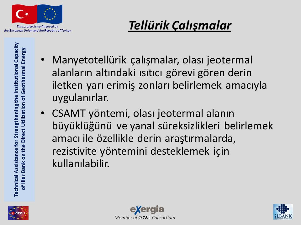 Member of Consortium This project is co-financed by the European Union and the Republic of Turkey Tellürik Çalışmalar Manyetotellürik çalışmalar, olas