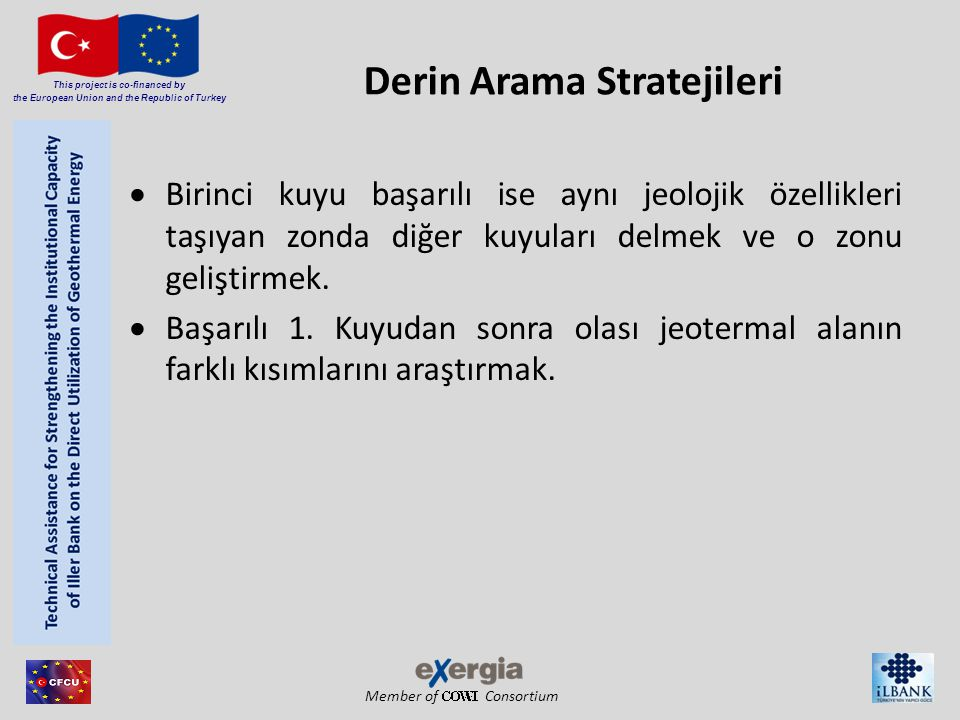 Member of Consortium This project is co-financed by the European Union and the Republic of Turkey Derin Arama Stratejileri  Birinci kuyu başarılı ise