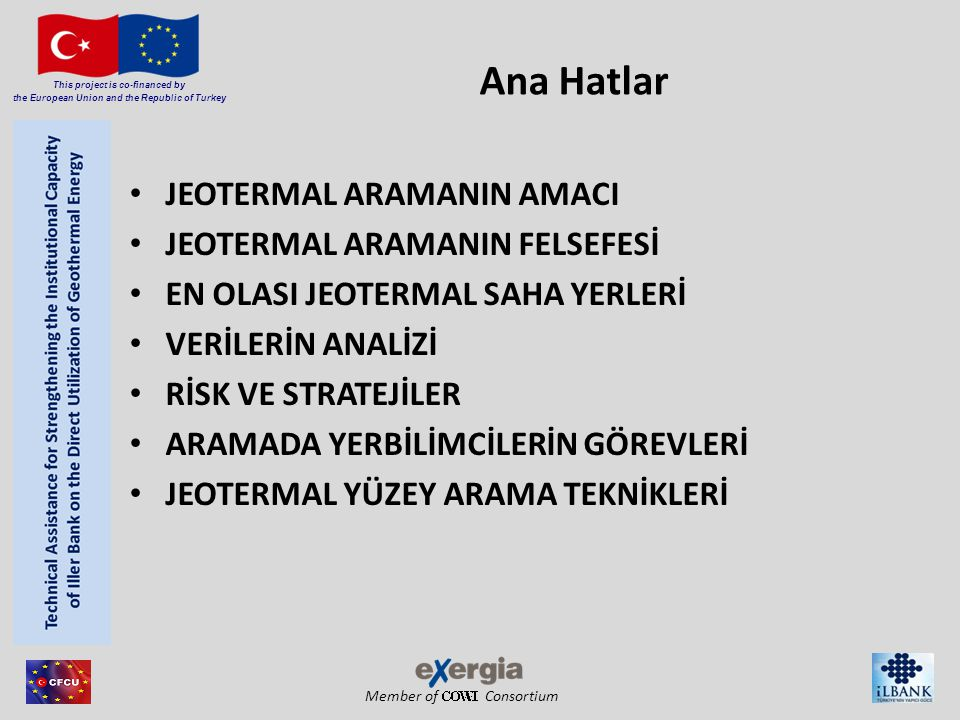 Member of Consortium This project is co-financed by the European Union and the Republic of Turkey Ana Hatlar JEOTERMAL ARAMANIN AMACI JEOTERMAL ARAMAN