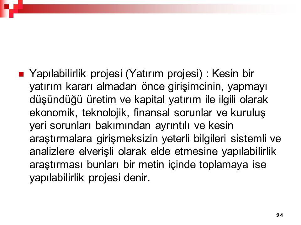 Yapılabilirlik projesi (Yatırım projesi) : Kesin bir yatırım kararı almadan önce girişimcinin, yapmayı düşündüğü üretim ve kapital yatırım ile ilgili