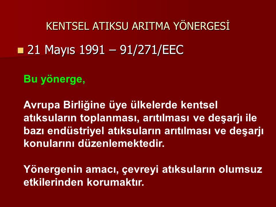KENTSEL ATIKSU ARITMA YÖNERGESİ 21 Mayıs 1991 – 91/271/EEC 21 Mayıs 1991 – 91/271/EEC Bu yönerge, Avrupa Birliğine üye ülkelerde kentsel atıksuların t