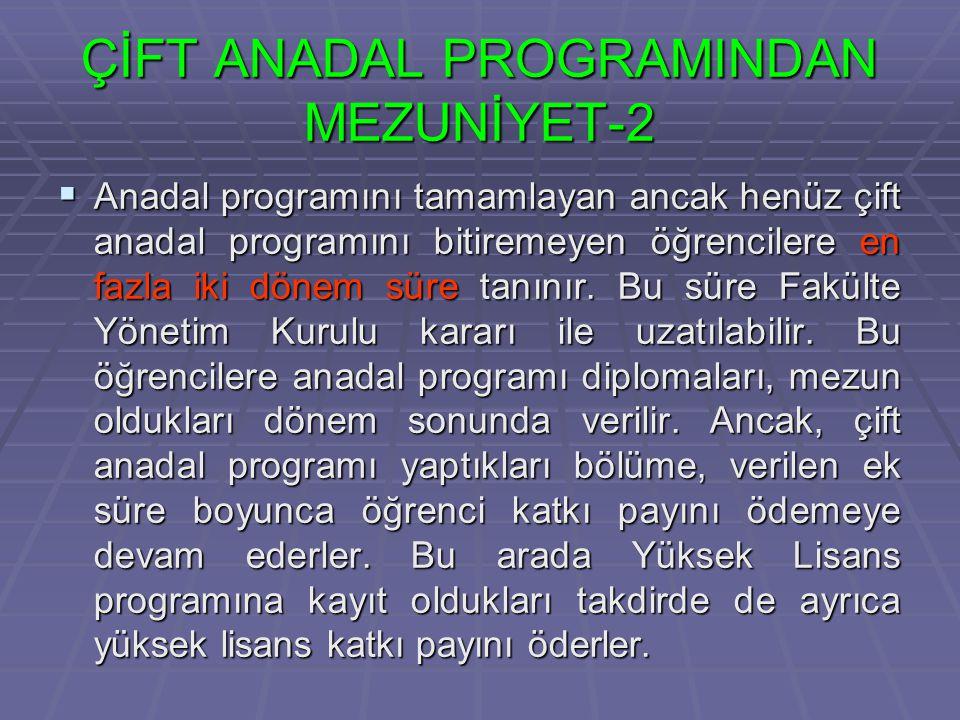 ÇİFT ANADAL PROGRAMINDAN MEZUNİYET-2  Anadal programını tamamlayan ancak henüz çift anadal programını bitiremeyen öğrencilere en fazla iki dönem süre tanınır.