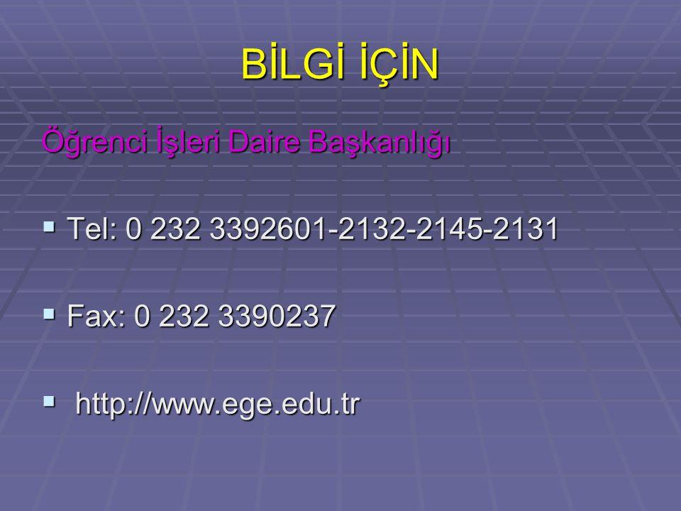 BİLGİ İÇİN Öğrenci İşleri Daire Başkanlığı  Tel: 0 232 3392601-2132-2145-2131  Fax: 0 232 3390237  http://www.ege.edu.tr