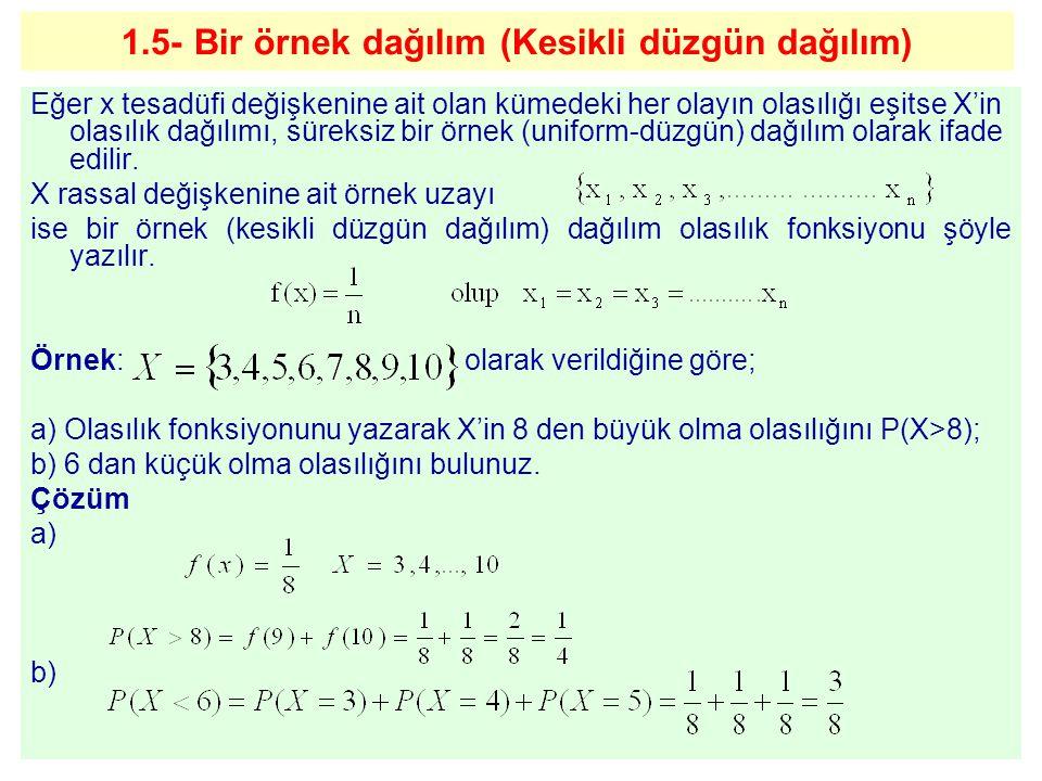 1.5- Bir örnek dağılım (Kesikli düzgün dağılım) Eğer x tesadüfi değişkenine ait olan kümedeki her olayın olasılığı eşitse X'in olasılık dağılımı, süre