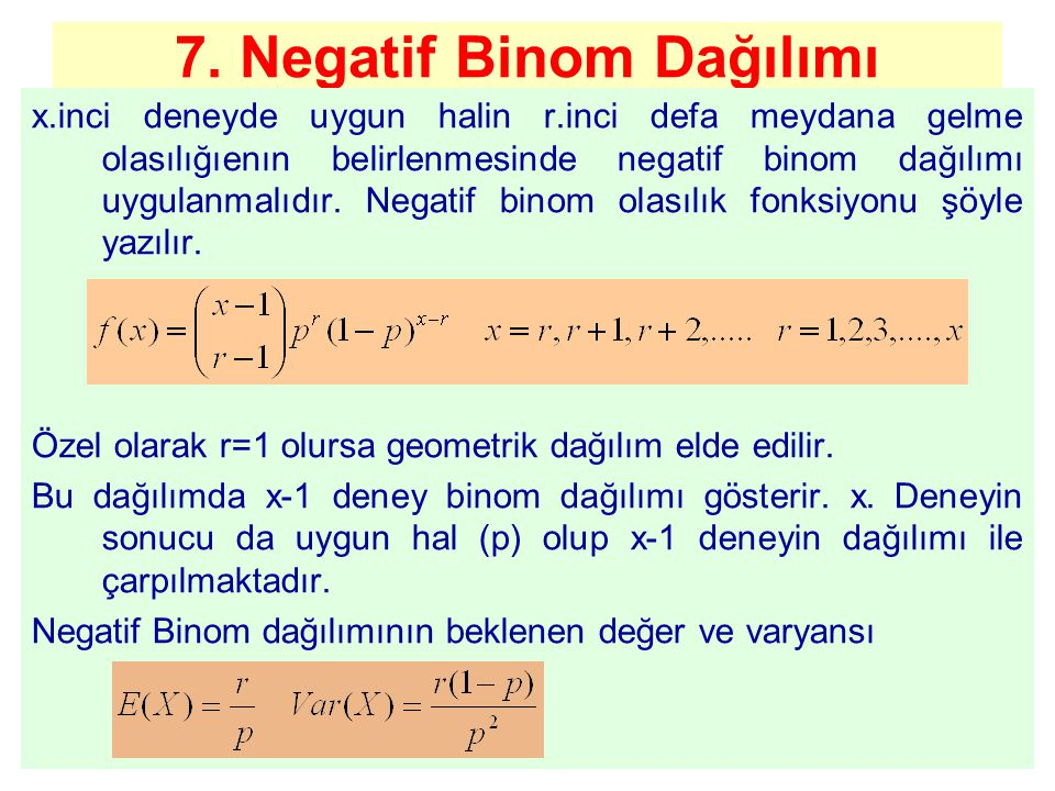 7. Negatif Binom Dağılımı x.inci deneyde uygun halin r.inci defa meydana gelme olasılığıenın belirlenmesinde negatif binom dağılımı uygulanmalıdır. Ne