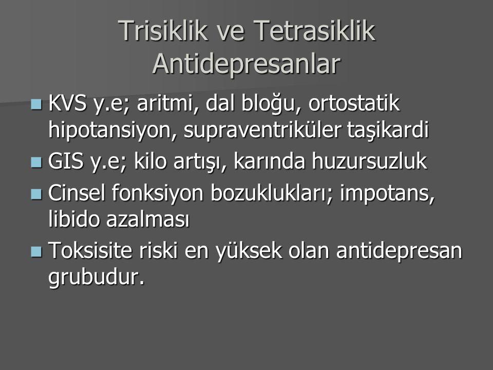 Trisiklik ve Tetrasiklik Antidepresanlar KVS y.e; aritmi, dal bloğu, ortostatik hipotansiyon, supraventriküler taşikardi KVS y.e; aritmi, dal bloğu, o