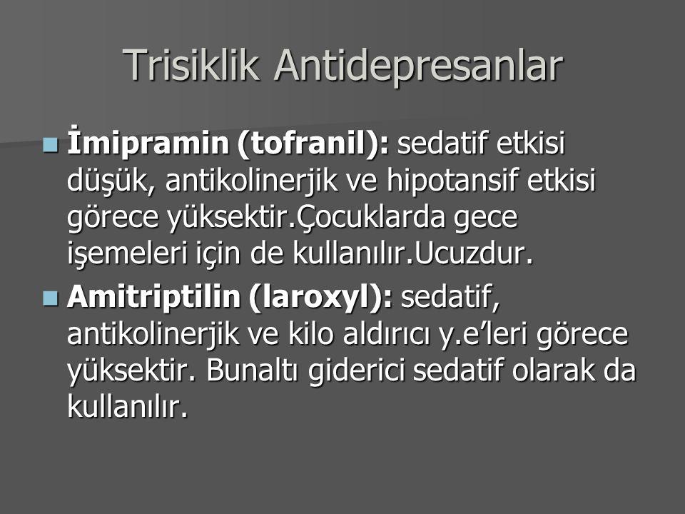 Trisiklik Antidepresanlar İmipramin (tofranil): sedatif etkisi düşük, antikolinerjik ve hipotansif etkisi görece yüksektir.Çocuklarda gece işemeleri i