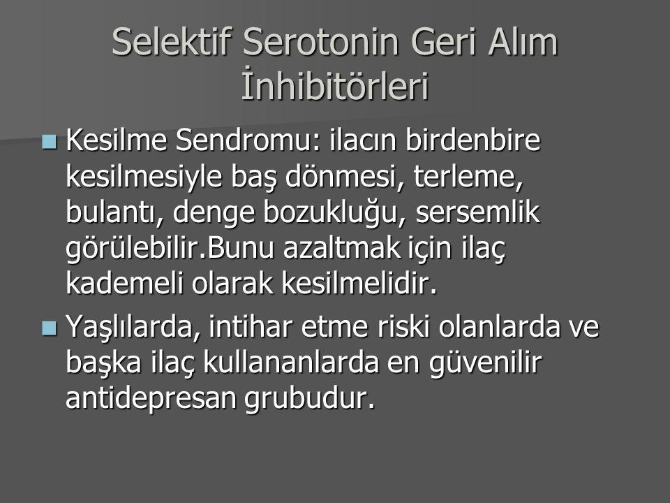 Selektif Serotonin Geri Alım İnhibitörleri Kesilme Sendromu: ilacın birdenbire kesilmesiyle baş dönmesi, terleme, bulantı, denge bozukluğu, sersemlik
