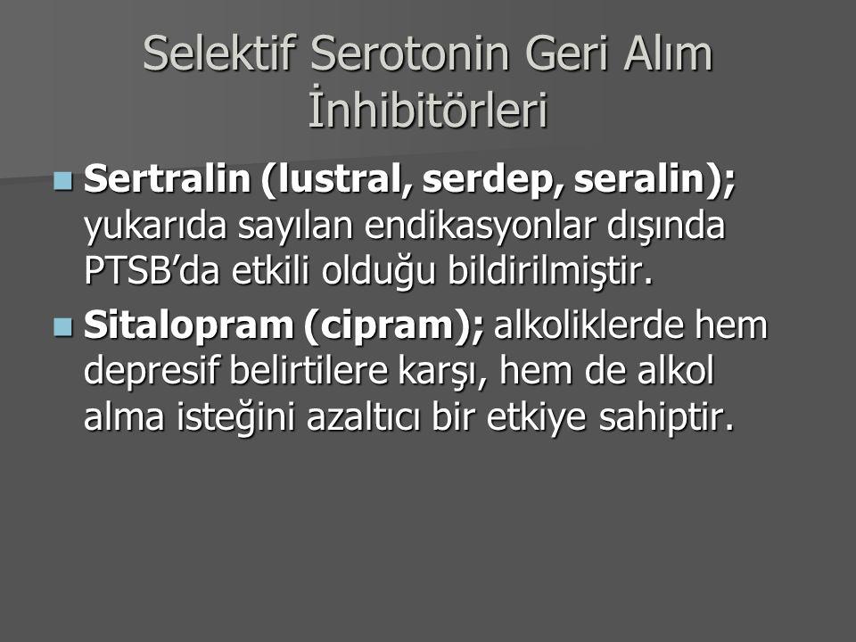 Selektif Serotonin Geri Alım İnhibitörleri Sertralin (lustral, serdep, seralin); yukarıda sayılan endikasyonlar dışında PTSB'da etkili olduğu bildiril