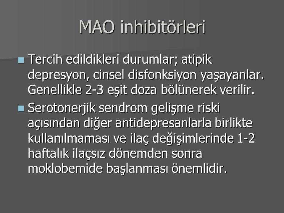 MAO inhibitörleri Tercih edildikleri durumlar; atipik depresyon, cinsel disfonksiyon yaşayanlar. Genellikle 2-3 eşit doza bölünerek verilir. Tercih ed