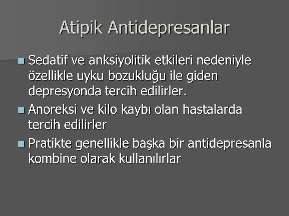Atipik Antidepresanlar Sedatif ve anksiyolitik etkileri nedeniyle özellikle uyku bozukluğu ile giden depresyonda tercih edilirler. Sedatif ve anksiyol