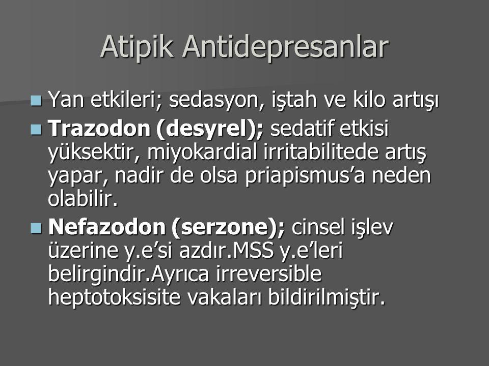 Atipik Antidepresanlar Yan etkileri; sedasyon, iştah ve kilo artışı Yan etkileri; sedasyon, iştah ve kilo artışı Trazodon (desyrel); sedatif etkisi yü