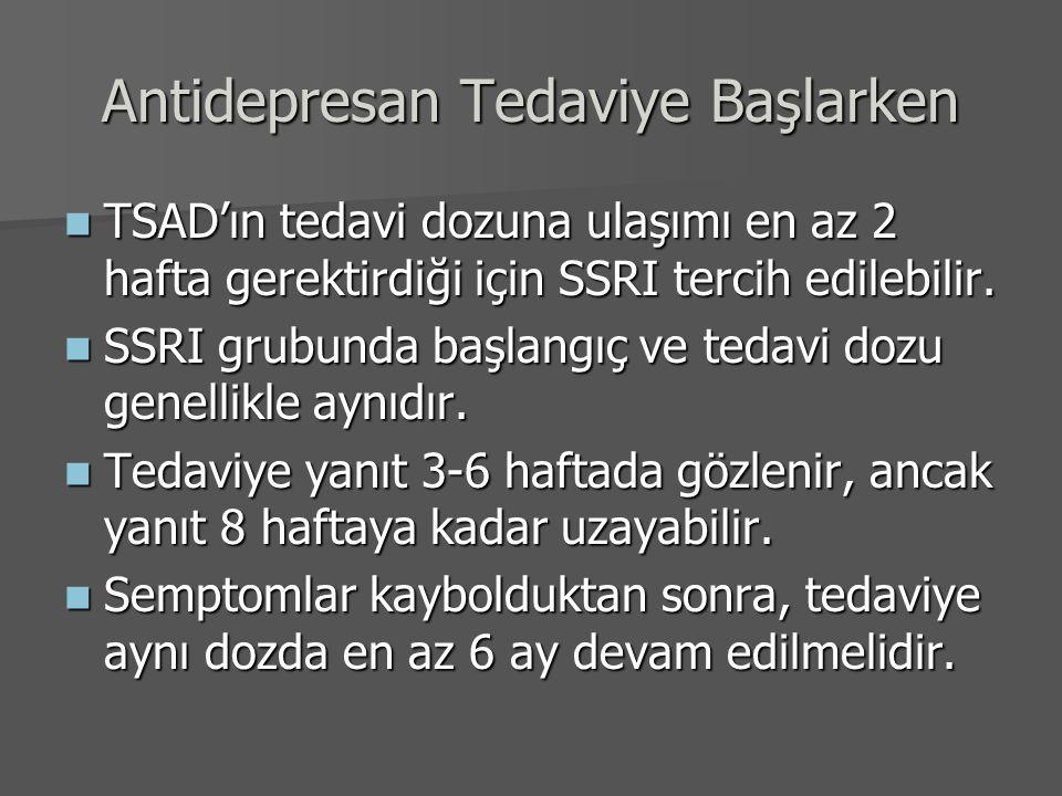 Antidepresan Tedaviye Başlarken TSAD'ın tedavi dozuna ulaşımı en az 2 hafta gerektirdiği için SSRI tercih edilebilir. TSAD'ın tedavi dozuna ulaşımı en