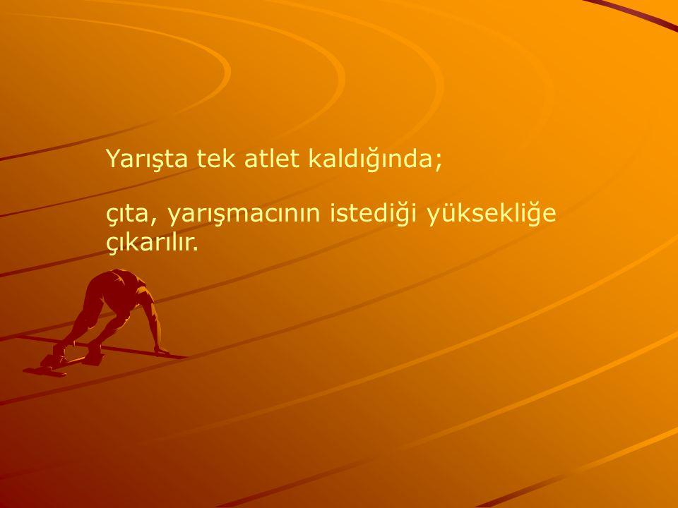 Yarışta tek atlet kaldığında; çıta, yarışmacının istediği yüksekliğe çıkarılır.