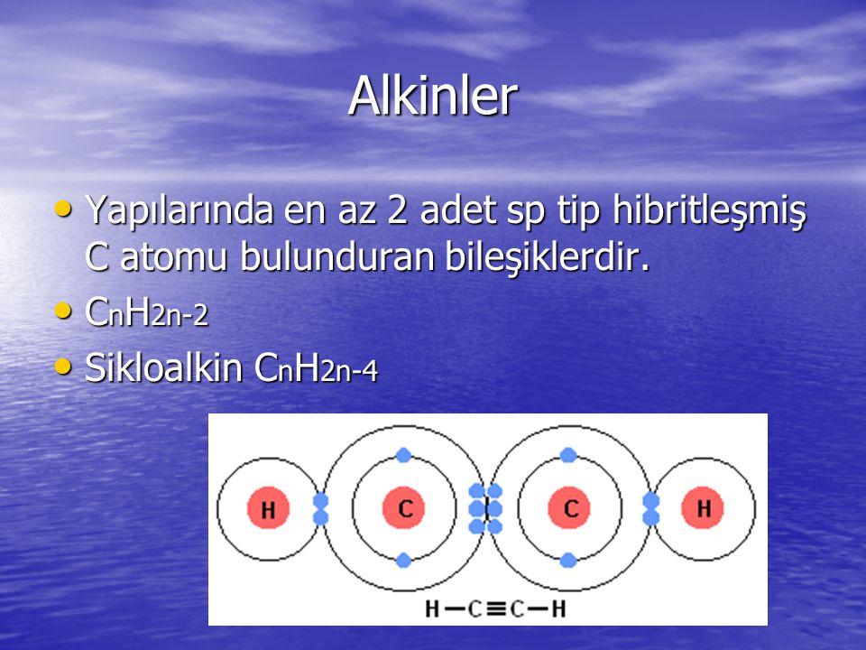 Alkinler Yapılarında en az 2 adet sp tip hibritleşmiş C atomu bulunduran bileşiklerdir. Yapılarında en az 2 adet sp tip hibritleşmiş C atomu bulundura