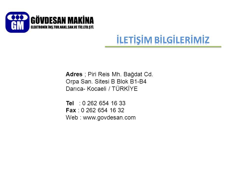 Adres ; Piri Reis Mh. Bağdat Cd. Orpa San. Sitesi B Blok B1-B4 Darıca- Kocaeli / TÜRKİYE Tel : 0 262 654 16 33 Fax : 0 262 654 16 32 Web : www.govdesa