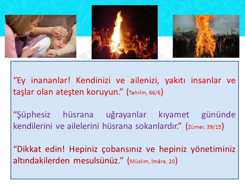 """""""Ey inananlar! Kendinizi ve ailenizi, yakıtı insanlar ve taşlar olan ateşten koruyun."""" ( Tahrîm, 66/6 ) """"Şüphesiz hüsrana uğrayanlar kıyamet gününde k"""