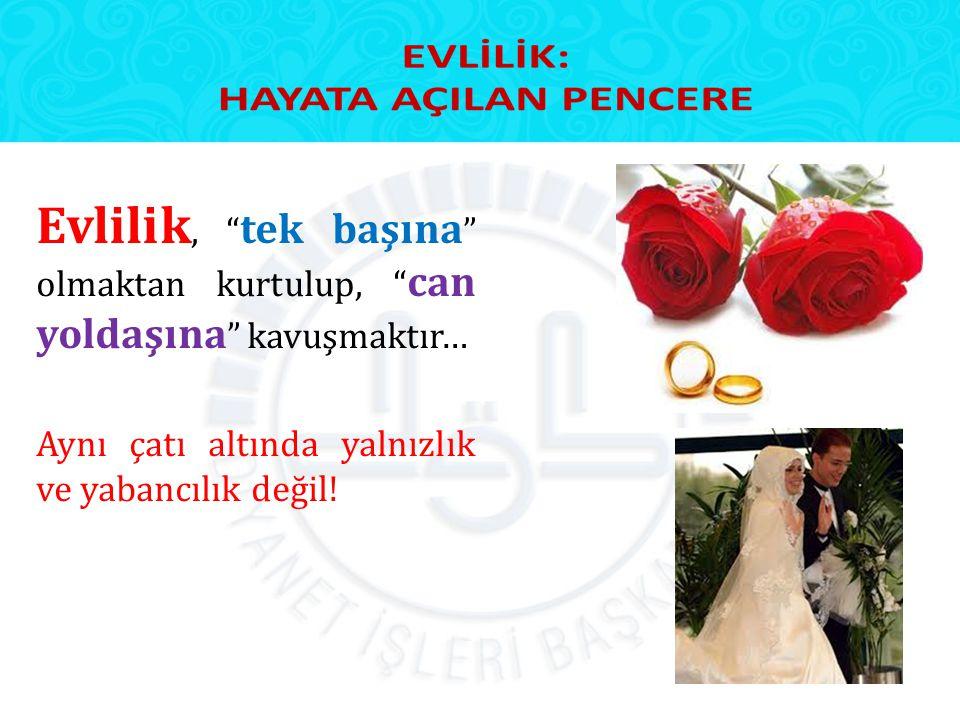 """Evlilik, """" tek başına """" olmaktan kurtulup, """" can yoldaşına """" kavuşmaktır… Aynı çatı altında yalnızlık ve yabancılık değil!"""