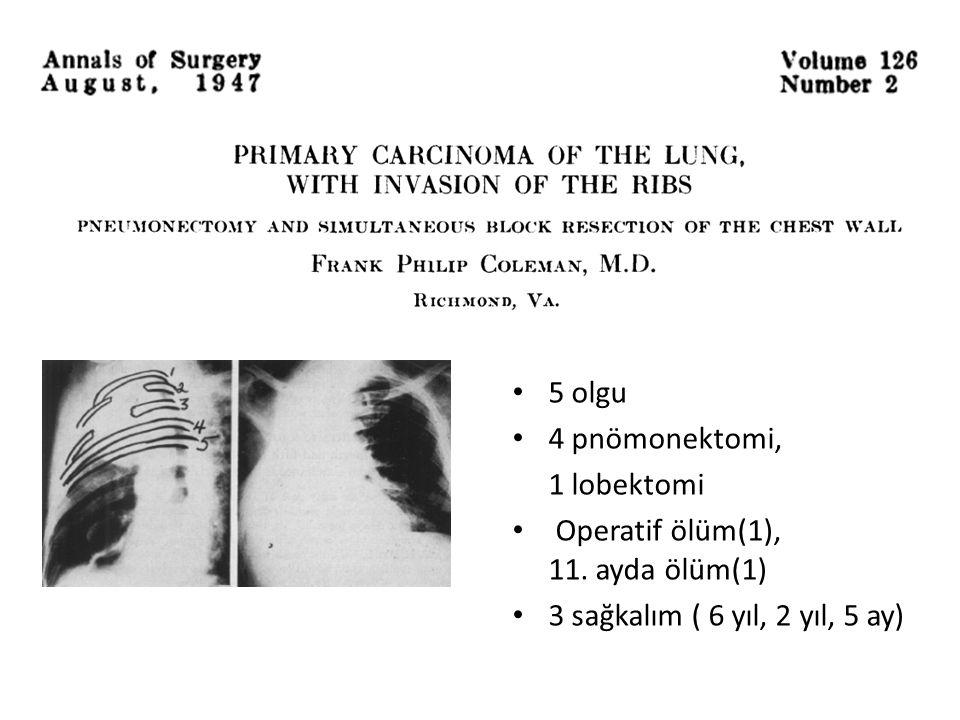 5 olgu 4 pnömonektomi, 1 lobektomi Operatif ölüm(1), 11. ayda ölüm(1) 3 sağkalım ( 6 yıl, 2 yıl, 5 ay)
