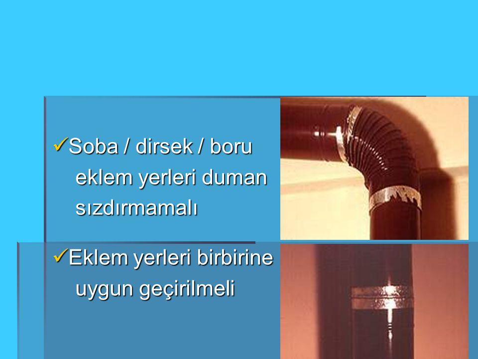 Soba / dirsek / boru Soba / dirsek / boru eklem yerleri duman eklem yerleri duman sızdırmamalı sızdırmamalı Eklem yerleri birbirine Eklem yerleri birb