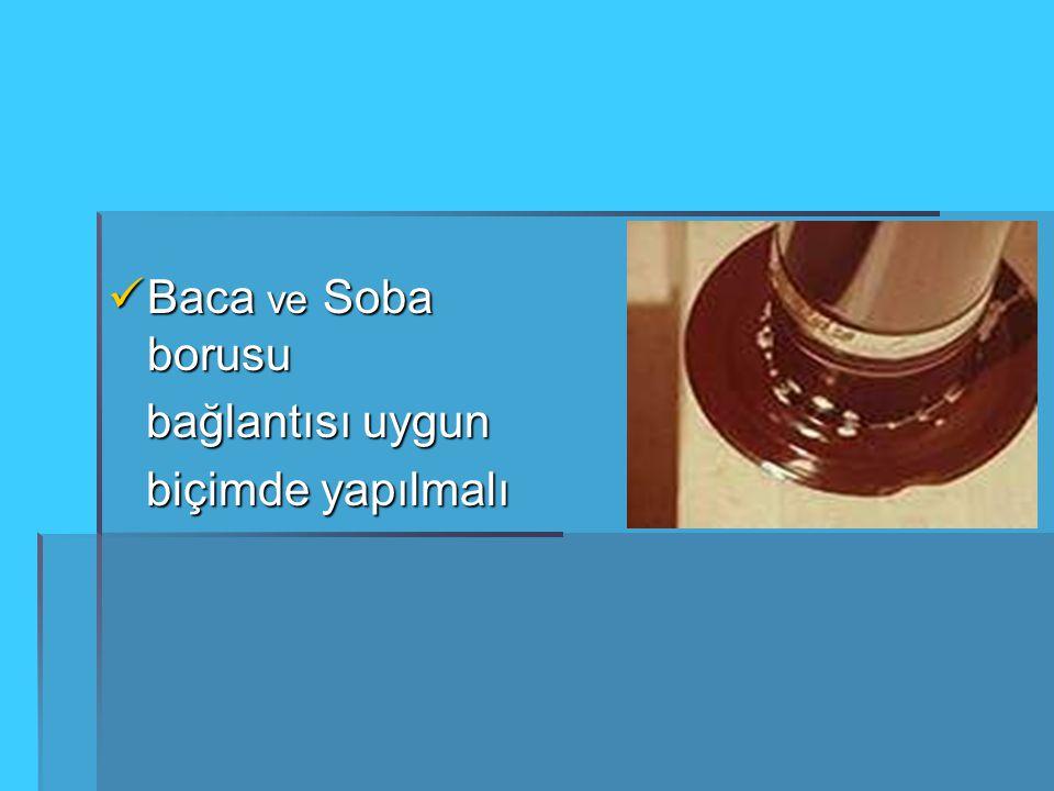 Baca ve Soba borusu Baca ve Soba borusu bağlantısı uygun bağlantısı uygun biçimde yapılmalı biçimde yapılmalı