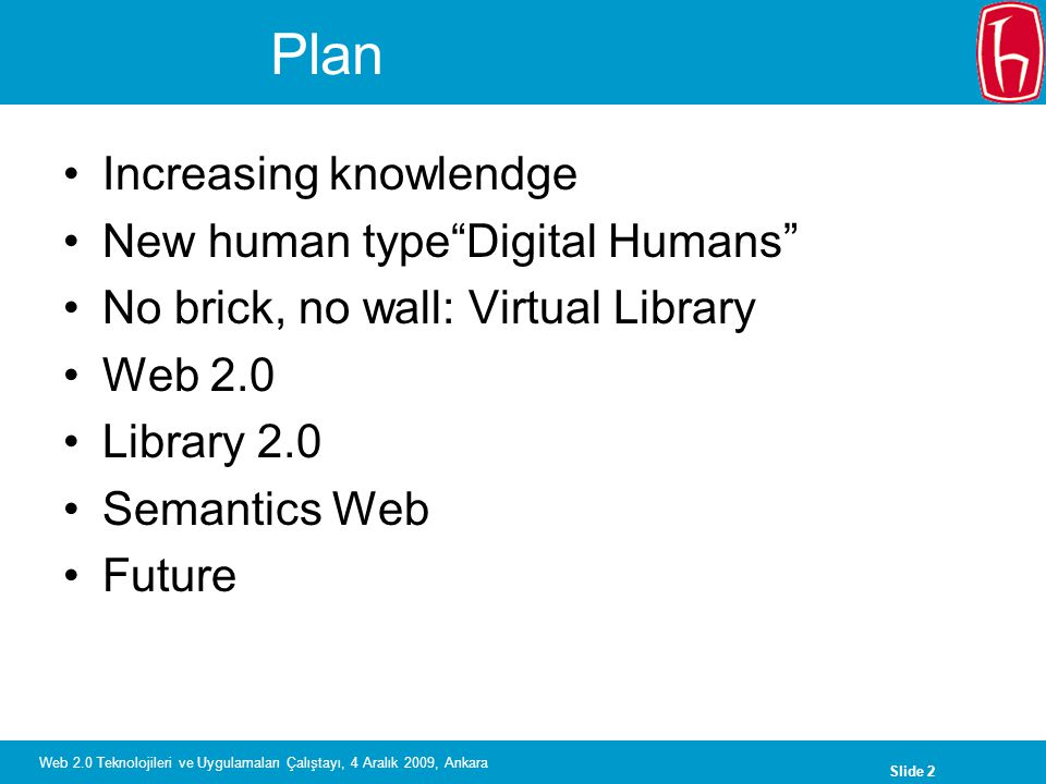 Slide 23 Web 2.0 Teknolojileri ve Uygulamaları Çalıştayı, 4 Aralık 2009, Ankara Using Web 2.0 in Academic Library Kaynak: Xu, C., Ouyang, F.F., & Chu, H.T.