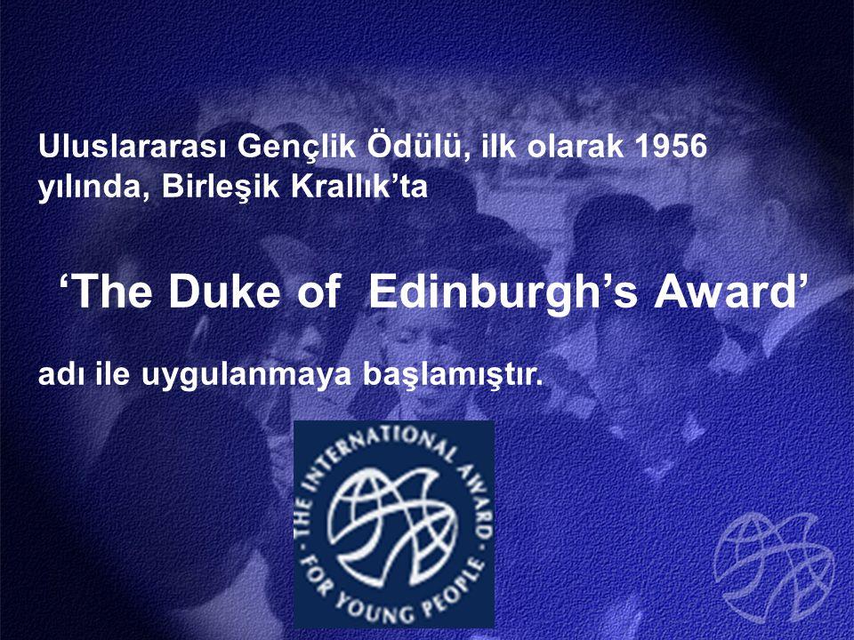 Uluslararası Gençlik Ödülü, ilk olarak 1956 yılında, Birleşik Krallık'ta 'The Duke of Edinburgh's Award' adı ile uygulanmaya başlamıştır.