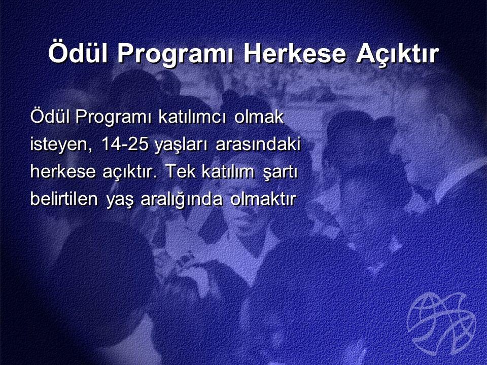 Ödül Programı Herkese Açıktır Ödül Programı katılımcı olmak isteyen, 14-25 yaşları arasındaki herkese açıktır.