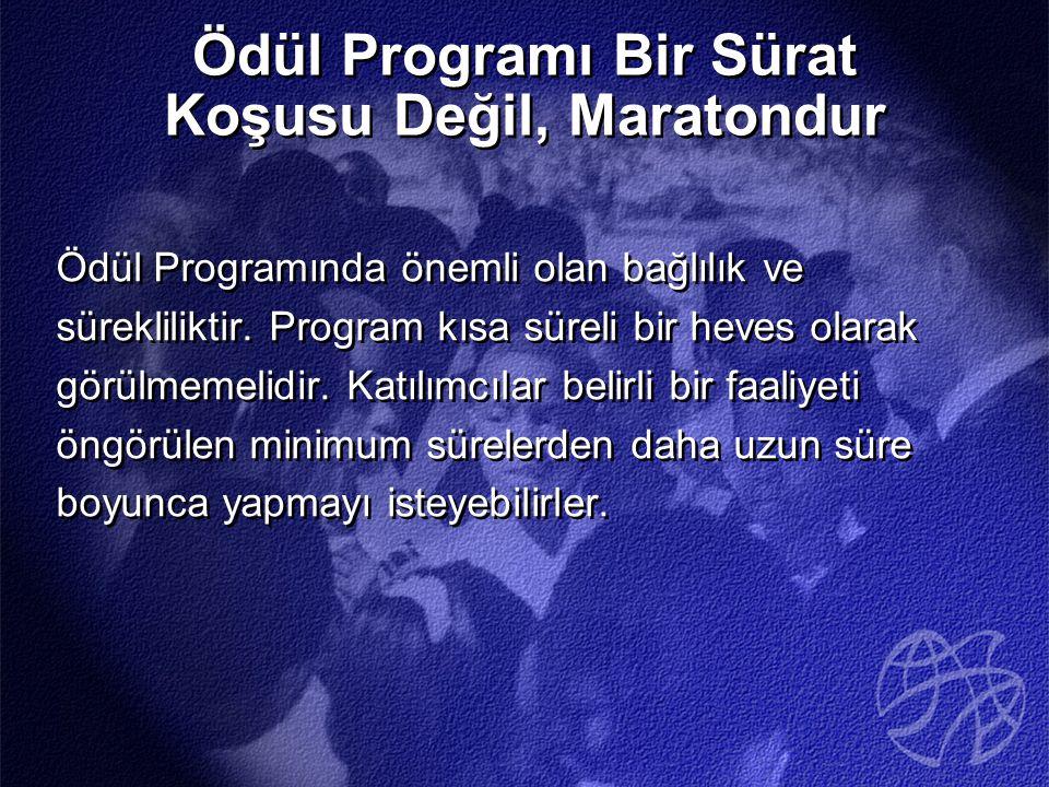 Ödül Programı Bir Sürat Koşusu Değil, Maratondur Ödül Programında önemli olan bağlılık ve sürekliliktir.