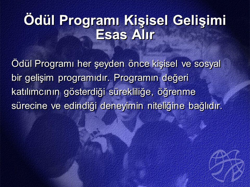 Ödül Programı Kişisel Gelişimi Esas Alır Ödül Programı her şeyden önce kişisel ve sosyal bir gelişim programıdır.