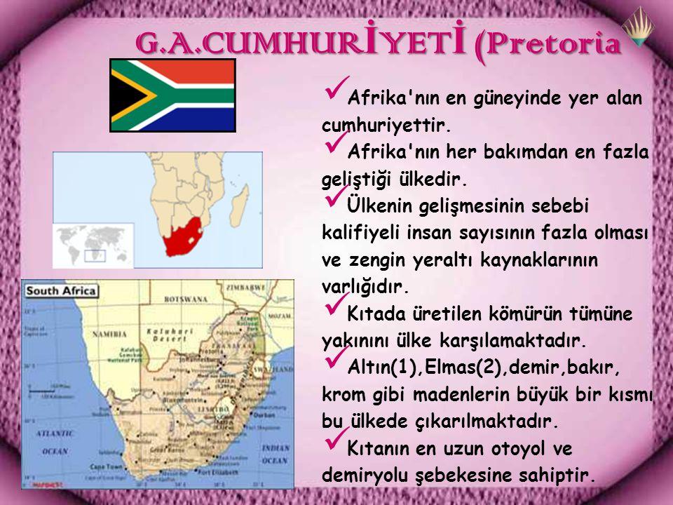 G.A.CUMHUR İ YET İ (Pretoria G.A.CUMHUR İ YET İ (Pretoria Afrika nın en güneyinde yer alan cumhuriyettir.