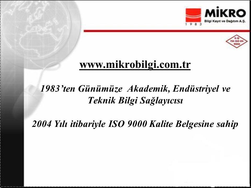 www.mikrobilgi.com.tr 1983'ten Günümüze Akademik, Endüstriyel ve Teknik Bilgi Sağlayıcısı 2004 Yılı itibariyle ISO 9000 Kalite Belgesine sahip