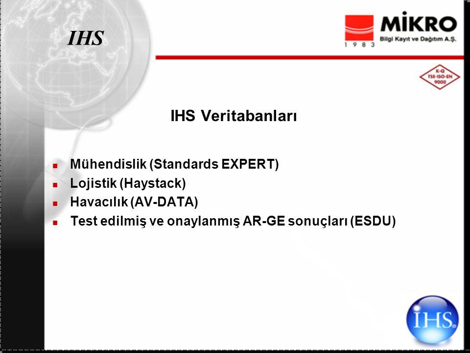 IHS IHS Veritabanları Mühendislik (Standards EXPERT) Lojistik (Haystack) Havacılık (AV-DATA) Test edilmiş ve onaylanmış AR-GE sonuçları (ESDU)