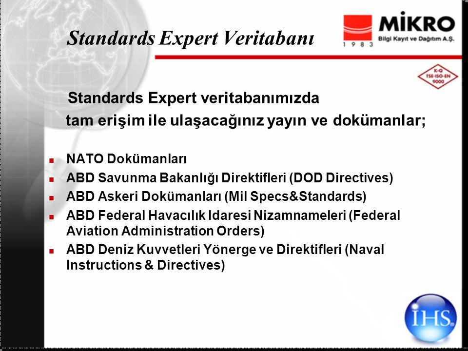 Standards Expert Veritabanı Standards Expert veritabanımızda tam erişim ile ulaşacağınız yayın ve dokümanlar; NATO Dokümanları ABD Savunma Bakanlığı Direktifleri (DOD Directives) ABD Askeri Dokümanları (Mil Specs&Standards) ABD Federal Havacılık Idaresi Nizamnameleri (Federal Aviation Administration Orders) ABD Deniz Kuvvetleri Yönerge ve Direktifleri (Naval Instructions & Directives)
