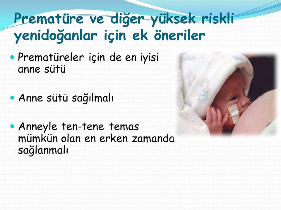 Prematüre ve diğer yüksek riskli yenidoğanlar için ek öneriler Prematüreler için de en iyisi anne sütü Anne sütü sağılmalı Anneyle ten-tene temas mümkün olan en erken zamanda sağlanmalı