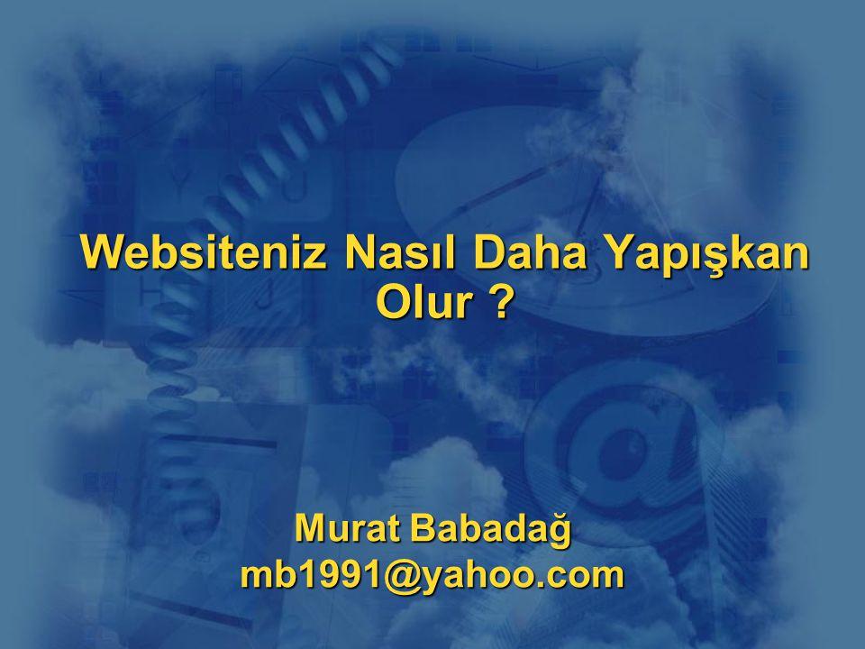 Websiteniz Nasıl Daha Yapışkan Olur ? Murat Babadağ mb1991@yahoo.com