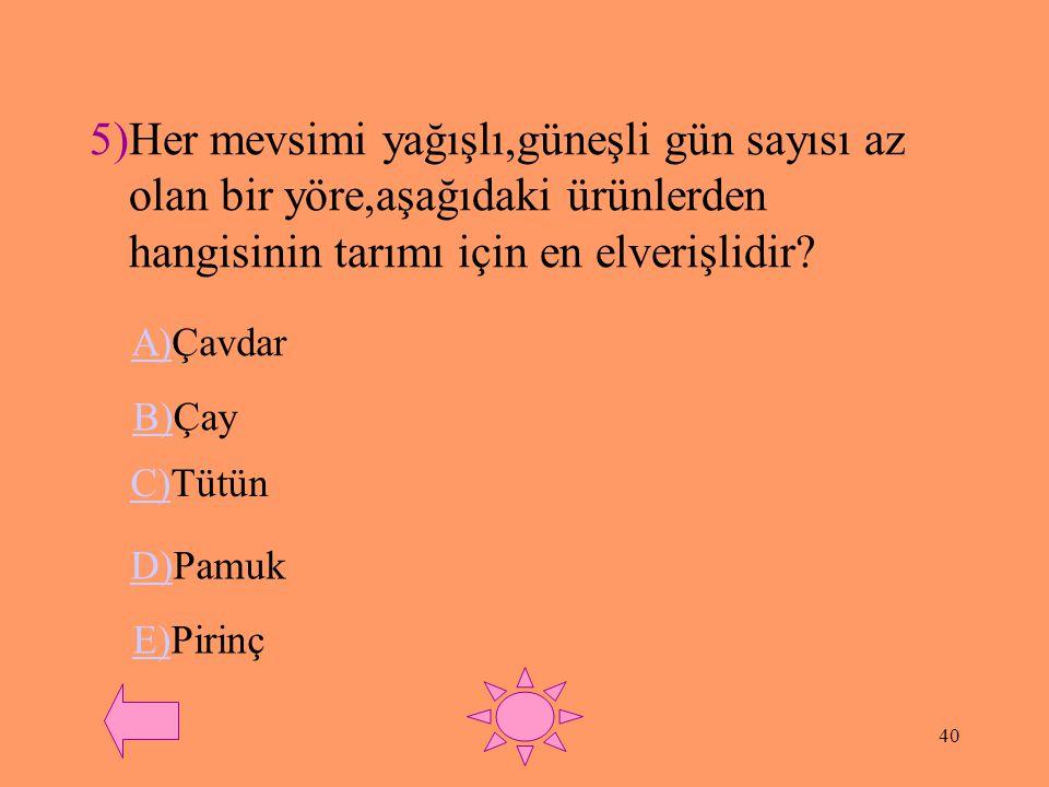 39 4)Türkiye'de doğal yetişme alanı en dar olan bitki aşağıdakilerden hangisidir.
