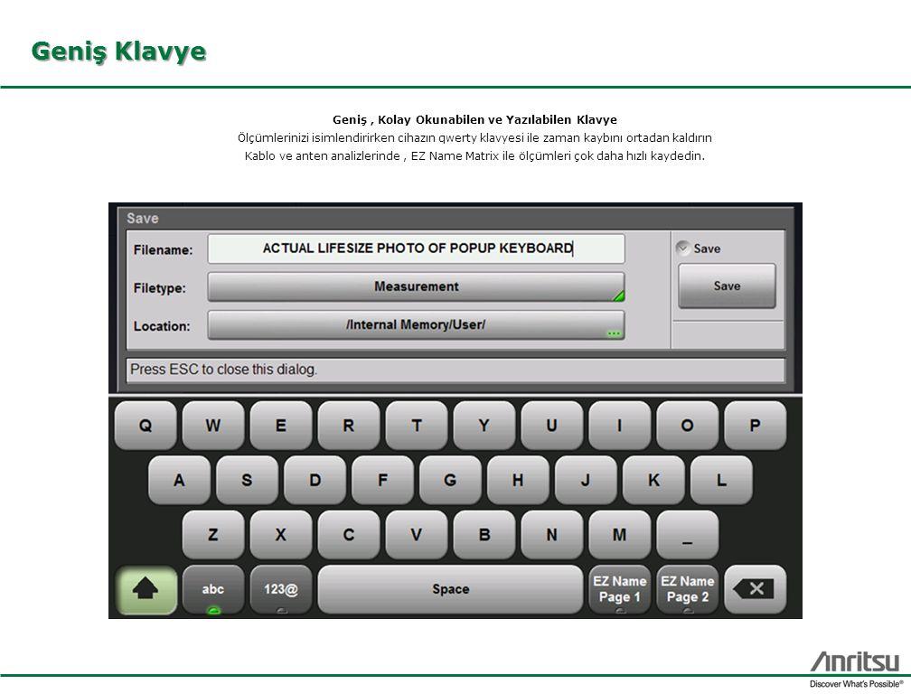 Geniş Klavye Geniş, Kolay Okunabilen ve Yazılabilen Klavye Ölçümlerinizi isimlendirirken cihazın qwerty klavyesi ile zaman kaybını ortadan kaldırın Kablo ve anten analizlerinde, EZ Name Matrix ile ölçümleri çok daha hızlı kaydedin.