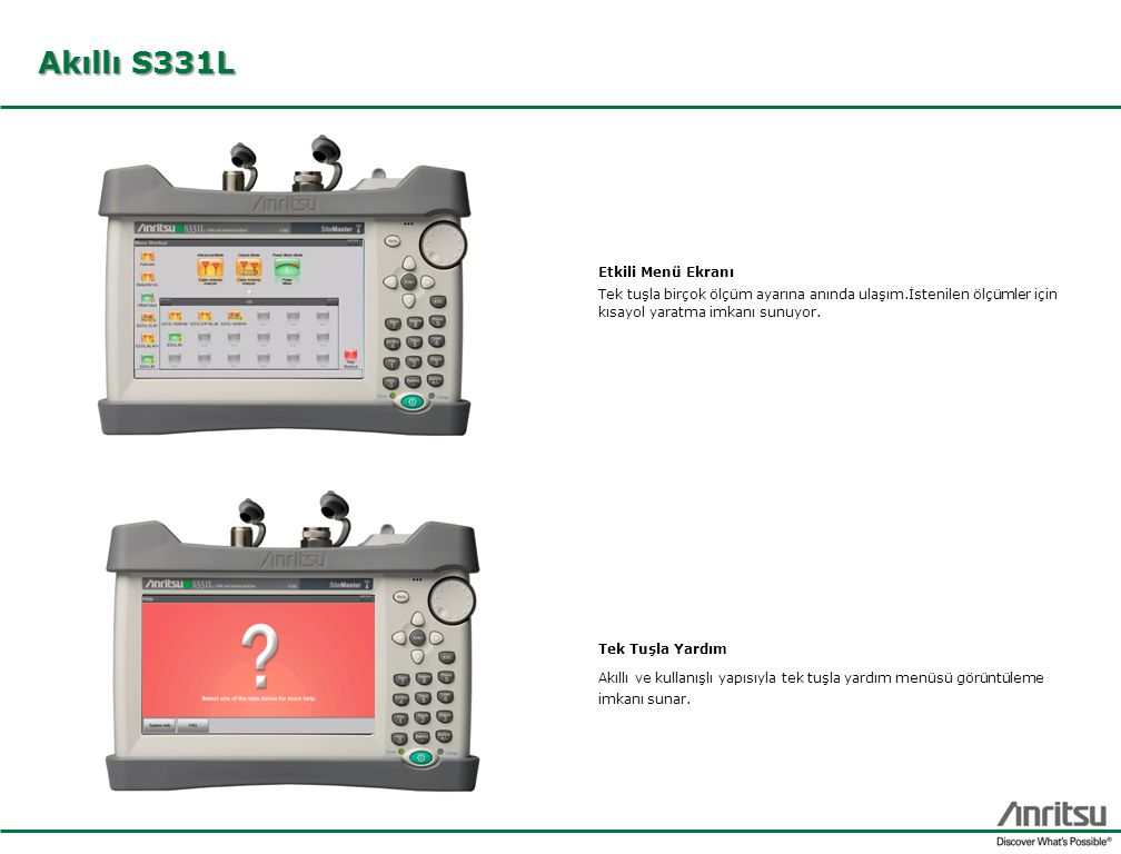 Akıllı S331L Etkili Menü Ekranı Tek tuşla birçok ölçüm ayarına anında ulaşım.İstenilen ölçümler için kısayol yaratma imkanı sunuyor. Tek Tuşla Yardım