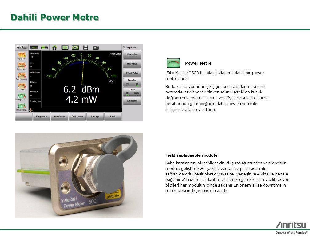 Dahili Power Metre Site Master ™ S331L kolay kullanımlı dahili bir power metre sunar Bir baz istasyonunun çıkış gücünün ayarlanması tüm networku etkileyecek bir konudur.Güçteki en küçük değişimler kapsama alanını ve düşük data kalitesini de beraberinde getireceği için dahili power metre ile iletişimdeki kaliteyi arttırın.