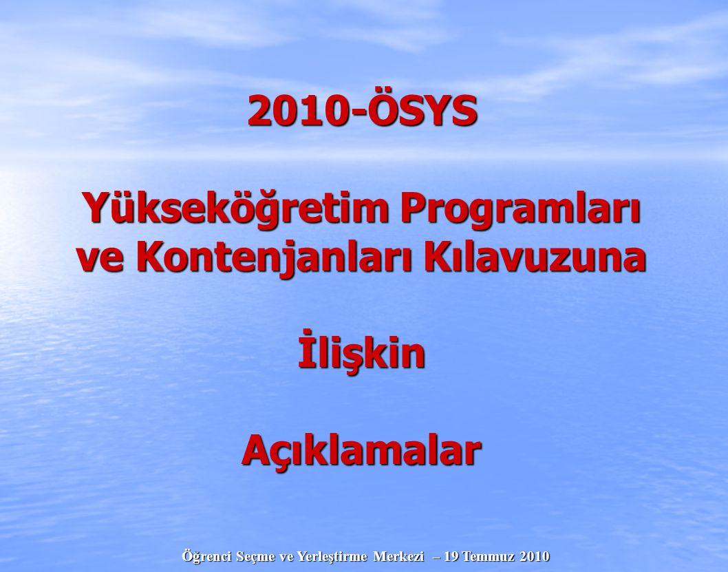 Öğrenci Seçme ve Yerleştirme Merkezi – 19 Temmuz 2010   17 Temmuz 2010 tarihinde ÖSYM'nin İnternet sitesine konulan, 19 Temmuz 2010 tarihinden itibaren de, kademeli olarak ÖSYS Başvuru Merkezlerinde satışa sunulan 2010-ÖSYS Yükseköğretim Programları ve Kontenjanları Kılavuzu Tablo-4'ün 9, 10, 11 ve 12 numaralı alanlarında yer alan 2009-ÖSYS En Küçük Puan ve Başarı Sıraları bilgilerinde, 49 program için yanlışlık olduğu belirlenmiştir.