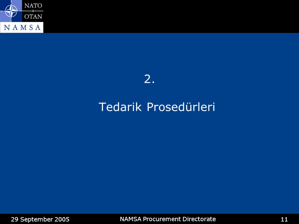 29 September 2005 NAMSA Procurement Directorate 11 2. Tedarik Prosedürleri