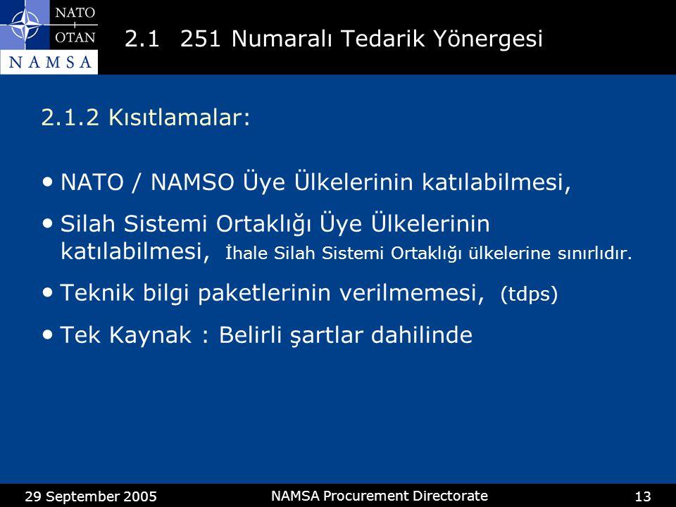 29 September 2005 NAMSA Procurement Directorate 13 2.1 251 Numaralı Tedarik Yönergesi 2.1.2Kısıtlamalar: NATO / NAMSO Üye Ülkelerinin katılabilmesi, Silah Sistemi Ortaklığı Üye Ülkelerinin katılabilmesi, İhale Silah Sistemi Ortaklığı ülkelerine sınırlıdır.