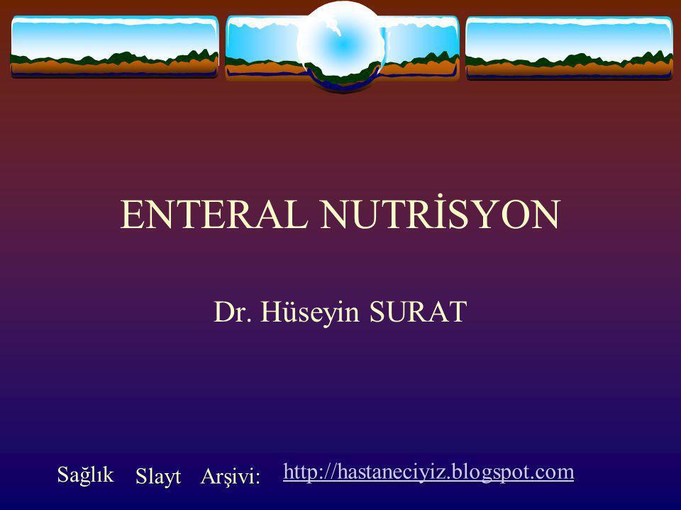 Enteral Nutrisyon Kontrendikasyonları  Mekanik intestinal obstruksiyon  Paralitik ileus, peritonit  Trietzdan distalde enterokütanöz fistül  Şiddetli diyare  Hipomotilite  Barsak istirahati zorunluluğu