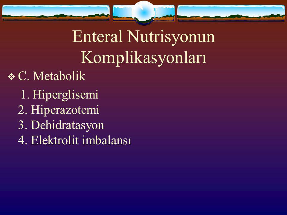 Enteral Nutrisyonun Komplikasyonları  B. Diyetle ilgili 1. Diyare 2. Şişkinlik 3. Bulantı, kusma 4. Abdominal ağrı 5. Pulmoner aspirasyon 6. Vitamin
