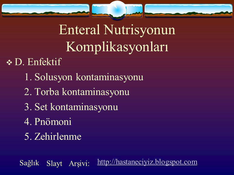 Enteral Nutrisyonun Komplikasyonları  C. Metabolik 1. Hiperglisemi 2. Hiperazotemi 3. Dehidratasyon 4. Elektrolit imbalansı