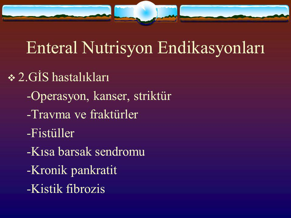 Enteral Nutrisyon Endikasyonları  2.GİS hastalıkları -Operasyon, kanser, striktür -Travma ve fraktürler -Fistüller -Kısa barsak sendromu -Kronik pankratit -Kistik fibrozis