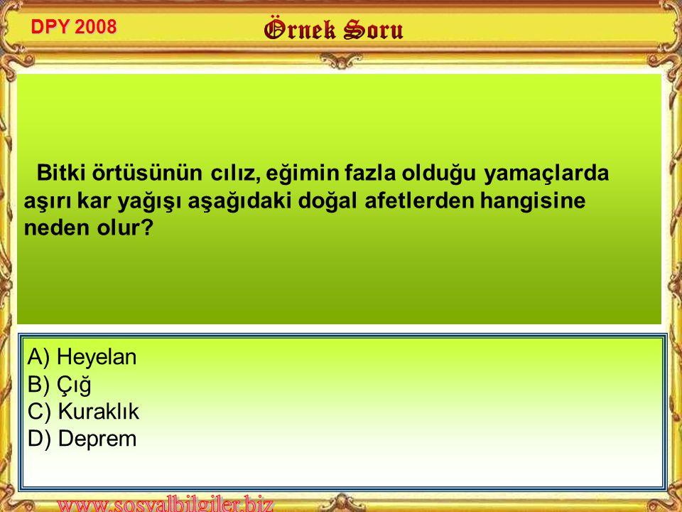 A) Deprem B) Çığ C) Erozyon D) Toprak Kayması Türkiye'nin büyük bir kısmı tehdidi altındadır.